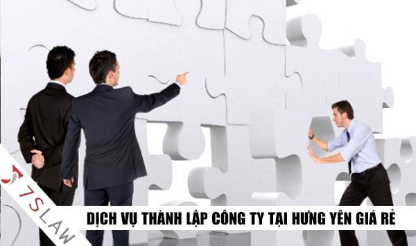 Dịch vụ thành lập Công Ty tại Hưng Yên trọn gói rẻ