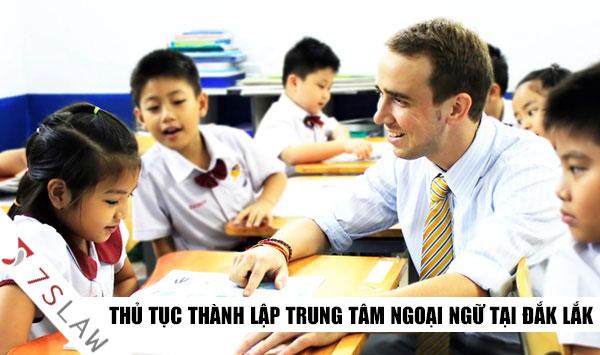Thủ tục thành lập trung tâm ngoại ngữ tại Đắk Lắk Uy Tín!