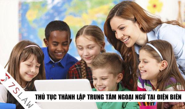 Thủ tục thành lập và hoạt động trung tâm ngoại ngữ tại Điện Biên