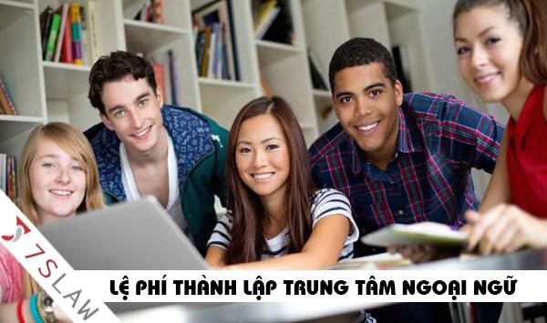 Lệ phí thành lập trung tâm ngoại ngữ trọn gói giá rẻ tại Hà Nội